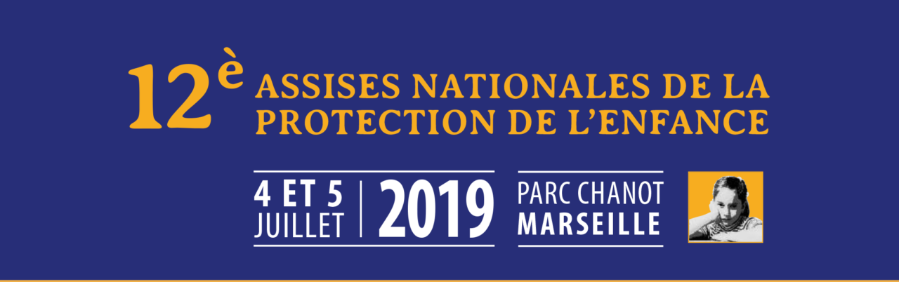 12èmes Assises Nationales de la Protection de l'Enfance les 4 et 5 juillet 2019, Parc Chanot à Marseille
